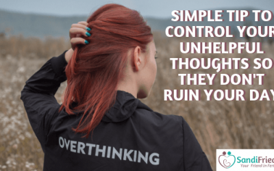 Simple tip to control your unhelpful thoughts so they don't ruin your day