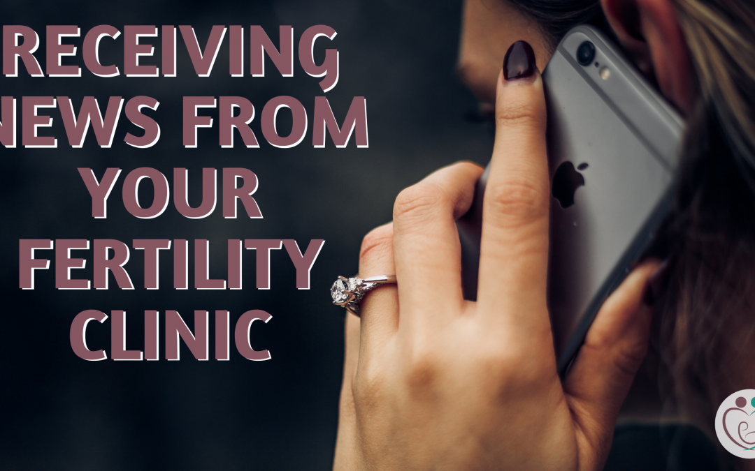 Trying Times – Diary of an IVF patient: Receiving news from the fertility clinic
